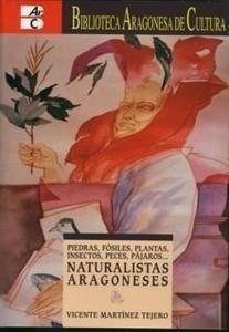 Libro: Naturalistas Aragoneses 'Piedras, Fósiles, Plantas, Insectos, Peces, Pájaro...' - Martinez Tejero, Vicente: