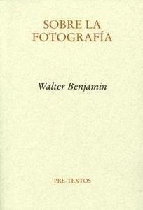 Libro: Sobre la Fotografía - Benjamin, Walter