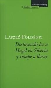 Libro: Dostoyesvski Lee a Hegel en Siberia y Rompe a Llorar - Foldenyi, Laszlo F.