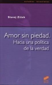 Libro: Amor sin Piedad 'Hacia una Política de la Verdad' - Zizek, Slavoj