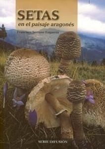 Libro: Setas en el Paisaje Aragones - Serrano Ezquerra, Francisco