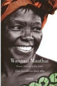 Libro: Con la Cabeza Bien Alta. - Maathai, Wangari
