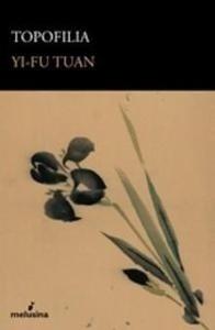 Libro: Topofilia. un Estudio de las Percepciones, Actitudes y Valores sobre el Entorno. - Tuane,Yi-Fu