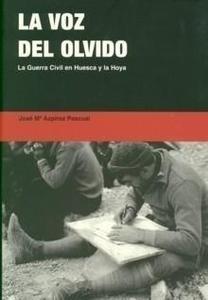 Libro: La voz del olvido 'La Guerra Civil en Huesca y la Hoya' - Azpiroz Pascual, Jose Mª Y Elboj, F.