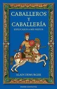Libro: Caballeros y caballería explicados a mis nietos - Demurger, Alain