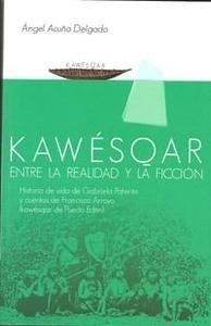 Libro: KAWÉSQAR. ENTRE LA REALIDAD Y LA FICCIÓN. 'entre la realidad y la ficción : historia de vida de Gabriela Paterito y' - Acuña Delgado, Angel: