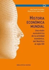 Libro: Historia económica mundial 'Una visión eurocéntrica de la actividad económica, del neolítico al siglo XXI' - Tascón Fernández, Julio