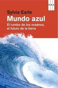 Libro: Un mundo azul 'El rumbo de los oceános, el futuro de la tierra' - Earle , Sylvia