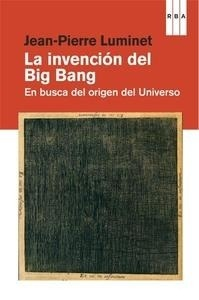 Libro: La invenci�n del Big Bang - Luminet, Jean-Pierre