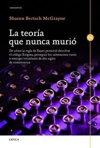Libro: La teor�a que nunca muri� 'De c�mo la regla de Bayes permiti� descifrar el c�digo Enigma, perseguir los submarinos' - Mcgrayne, Sharon Bertsch