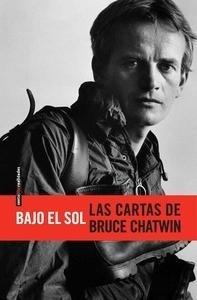 Libro: Bajo el sol 'Las cartas de Bruce Chatwin' - Chatwin, Bruce