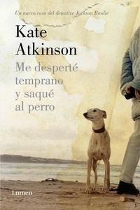 Libro: Me desperté temprano y saqué al perro 'Un nuevo caso del detective Jackson Brodie' - Atkinson, Kate