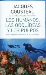 Libro: Los Humanos, las Orquídeas y los Pulpos 'Explorar y Conservar el Mundo Natural' - Cousteau, Jacques