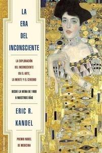 Libro: La era del inconsciente 'La exploraci�n del inconsciente en el arte, la mente y el cerebro.' - Kandel, Eric R.