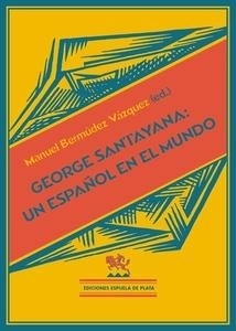 Libro: George Santayana: Un español en el mundo - Bermúdez Vázquez, Manuel Ignacio