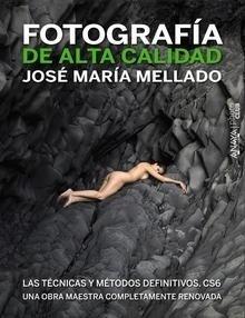Libro: Fotografía de alta calidad. Las técnicas y métodos definitivos. CS6 - Mellado, José María