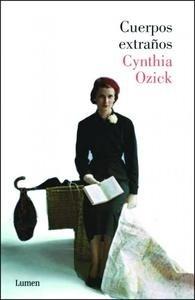 Libro: Cuerpos extraños - Ozick, Cynthia