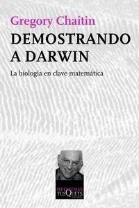 Libro: Demostrando a Darwin 'La biolog�a en clave matem�tica' - Chaitin, Gregory J.