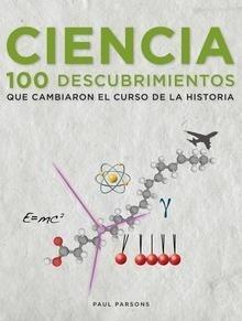 Libro: Ciencia. 100 descubrimientos que cambiaron el curso de la historia - Parsons, Paul