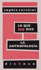 Libro: Lo que no dice la antropología - Caratini, Sophie