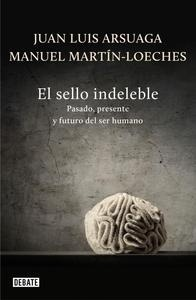 Libro: El sello indeleble 'Pasado, presente y futuro del ser humano' - Arsuaga, Juan Luis