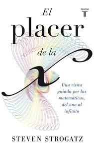 Libro: El placer de la X 'Una visita guiada por las matemáticas, del uno al infinito' - Strogatz, Steven