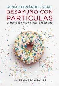 Libro: Desayuno con partículas 'La ciencia como nunca antes se ha contado' - Fernández-Vidal, Sonia