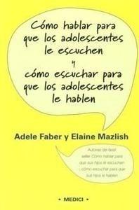 Libro: Cómo hablar para que los adolescentes le escuchen y cómo escuchar para que los adolescentes le hablen - Faber, Adele