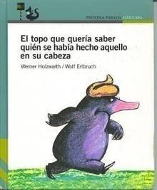 Libro: El topo que queria saber quien se habia hecho aquello en su cabeza - Holzwarth, Werner