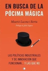 Libro: En busca de la pócima mágica 'Las políticas industriales y de innovación que funcionan... y las que no' - Lucena Betriu, Maurici