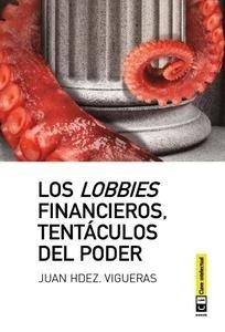 Libro: Los lobbies financieros, tentáculos del poder - Hdez. Vigueras, Juan