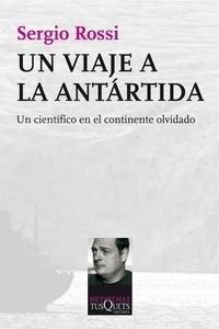 Libro: Un viaje a la Antártida 'Un científico en el continente olvidado' - Rossi, Sergio
