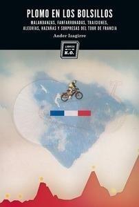 Libro: Plomo en los bolsillos 'Malandanzas, fanfarronadas, traiciones, alegrías, hazañas y sorpresas del Tour de Franci' - Izagirre, Ander