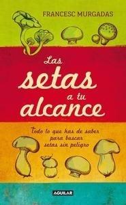 Libro: Las setas a tu alcance 'Todo lo que has de saber para buscar setas sin peligro' - Murgadas I Bardí, Francesc