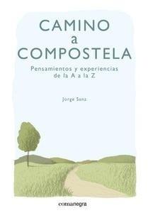 Libro: Camino a Compostela 'Pensamientos y experiencias de la A a la Z' - Sanz, Jorge
