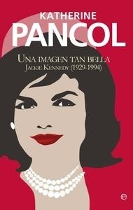 Libro: Jackie Kennedy. Una imagen tan bella - Pancol, Katherine