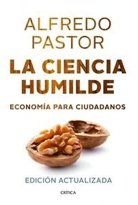 Libro: La ciencia humilde 'Economía para ciudadanos' - Pastor, Alfredo