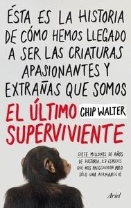 Libro: El último superviviente 'Siete millones de años de historia, 27 especies que nos precedieron pero sólo una perman' - Walter, Chip