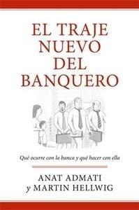 Libro: El traje nuevo del banquero 'Qué ocurre con la banca y cómo resolverlo' - Admati, Anat