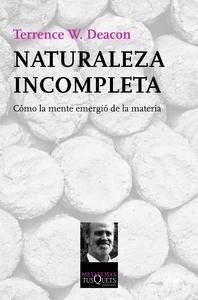 Libro: Naturaleza incompleta 'Cómo la mente emergió de la materia' - Deacon, Terrence W.