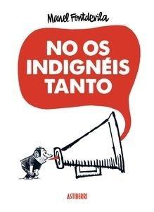 Libro: No os indignéis tanto - Fontdevila, Manel
