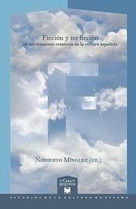 Libro: Ficción y no ficción en los discursos creativos de la cultura española. - Minguez, Norberto
