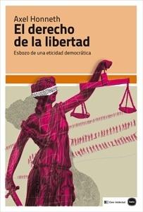 Libro: El derecho de la libertad. Esbozo de una eticidad democrática. - Honneth, Axel