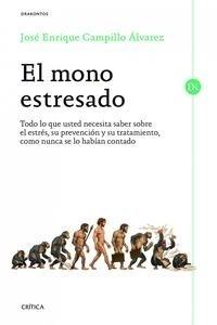 Libro: El mono estresado 'Todo lo que usted necesita saber sobre el estrés, su prevención y su tratamiento, como n' - Campillo Alvarez, Jose Enrique