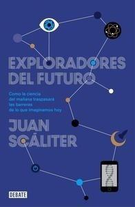 Libro: Exploradores del futuro 'Como la ciencia del mañana traspasará las barreras de lo que imaginamos hoy' - Scaliter, Juan