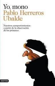 Libro: Yo, mono 'Nuestros comportamientos a partir de la observación de los primates' - Herreros Ubalde, Pablo