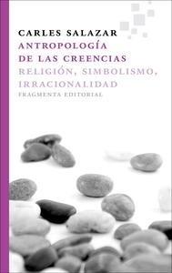 Libro: Antropología de las creencias. Religión, simbolismo, irracionalidad. - Salazar Carrasco, Carles