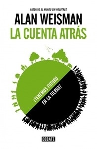 Libro: La cuenta atrás '¿Tenemos futuro en la tierra?' - Weisman, Alan