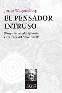 Libro: El pensador intruso 'El espíritu interdisciplinario en el mapa del conocimiento' - Wagensberg, Jorge