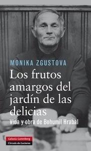 Libro: Los frutos amargos del jardín de las delicias 'biografía de Bohumil Hrabal' - Zgustova, Monika